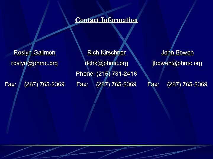 Contact Information Roslyn Gallmon Rich Kirschner John Bowen roslyn@phmc. org richk@phmc. org jbowen@phmc. org