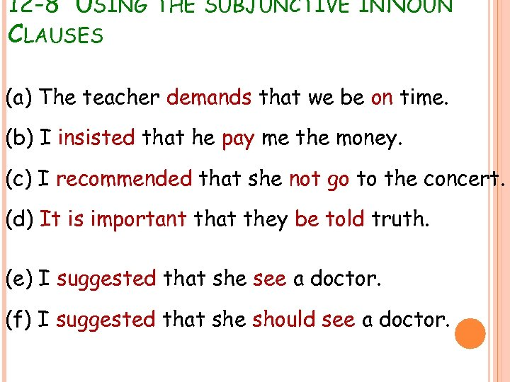 12 -8 USING THE SUBJUNCTIVE IN NOUN CLAUSES (a) The teacher demands that we