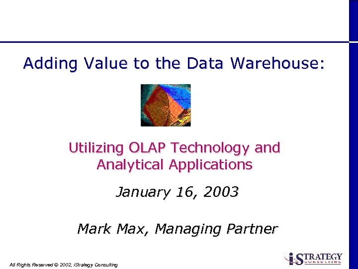 Adding Value to the Data Warehouse: Utilizing OLAP Technology and Analytical Applications January 16,