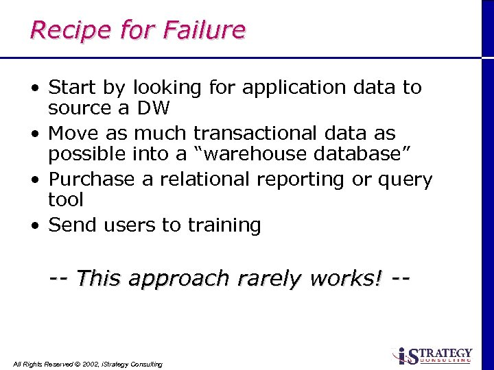 Recipe for Failure • Start by looking for application data to source a DW