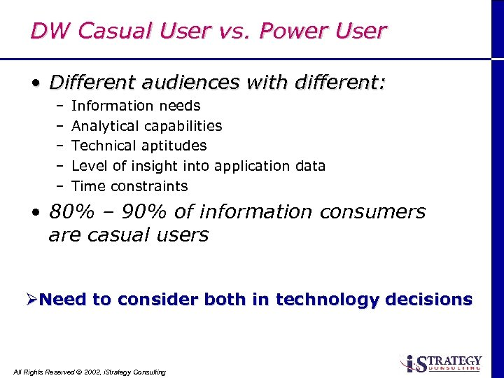 DW Casual User vs. Power User • Different audiences with different: – – –