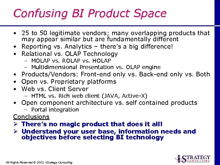 Confusing BI Product Space • 25 to 50 legitimate vendors; many overlapping products that