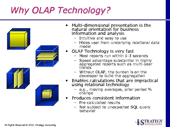 Why OLAP Technology? • Multi-dimensional presentation is the natural orientation for business information and