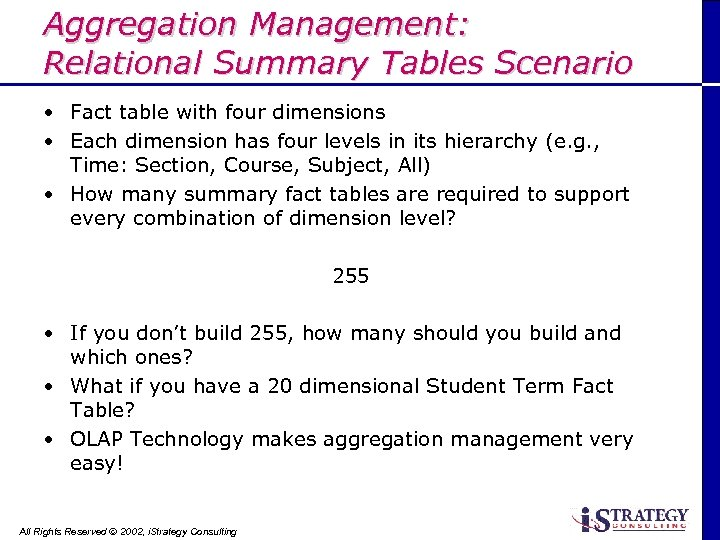 Aggregation Management: Relational Summary Tables Scenario • Fact table with four dimensions • Each