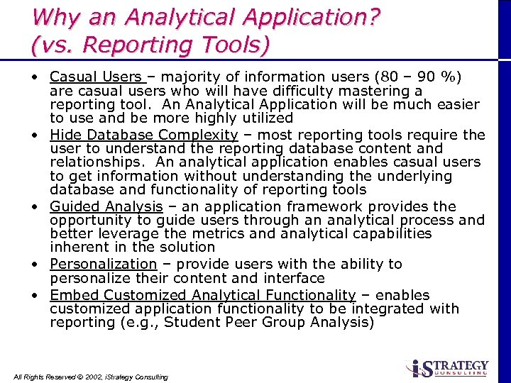 Why an Analytical Application? (vs. Reporting Tools) • Casual Users – majority of information