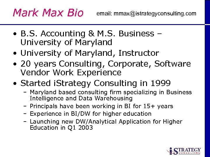 Mark Max Bio email: mmax@istrategyconsulting. com • B. S. Accounting & M. S. Business