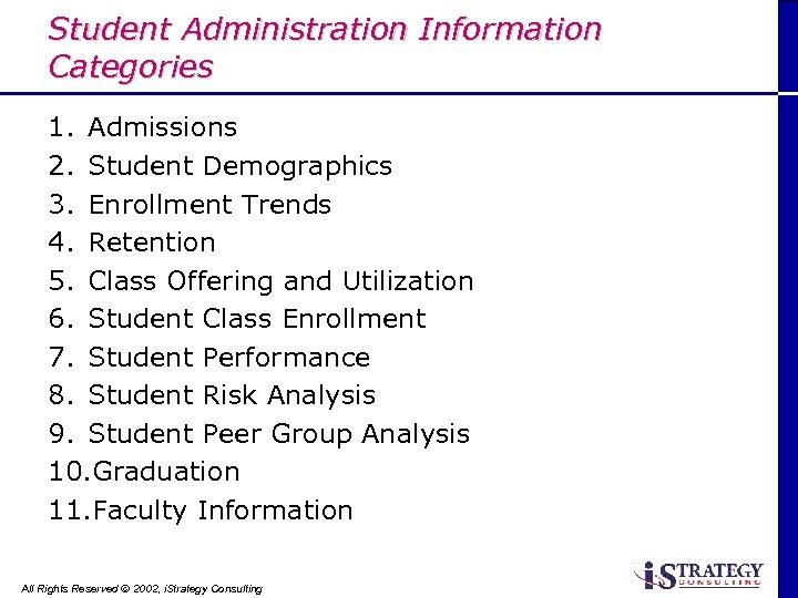 Student Administration Information Categories 1. Admissions 2. Student Demographics 3. Enrollment Trends 4. Retention