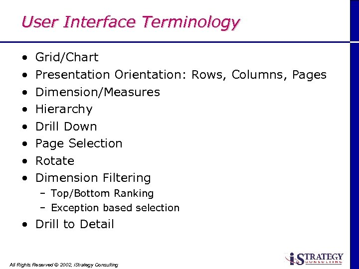 User Interface Terminology • • Grid/Chart Presentation Orientation: Rows, Columns, Pages Dimension/Measures Hierarchy Drill