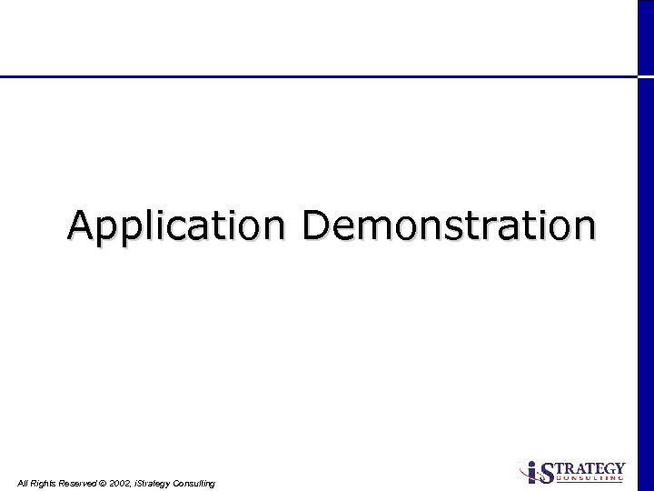 Application Demonstration All Rights Reserved Ó 2002, i. Strategy Consulting