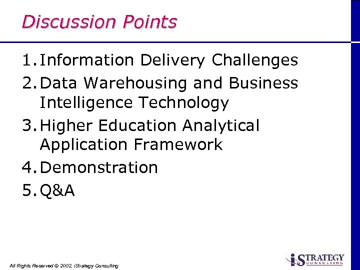 Discussion Points 1. Information Delivery Challenges 2. Data Warehousing and Business Intelligence Technology 3.
