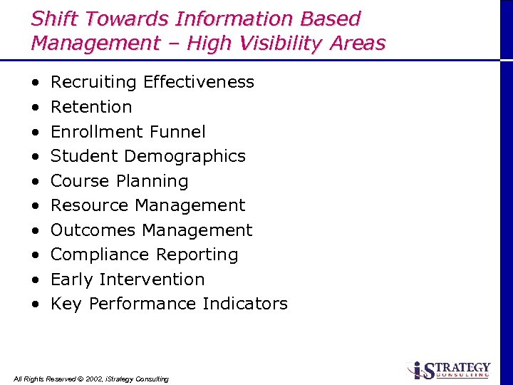 Shift Towards Information Based Management – High Visibility Areas • • • Recruiting Effectiveness