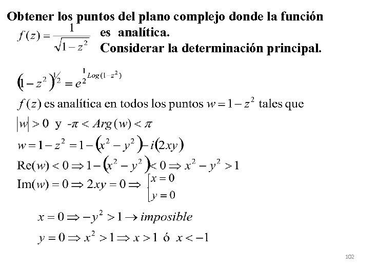 Obtener los puntos del plano complejo donde la función es analítica. Considerar la determinación