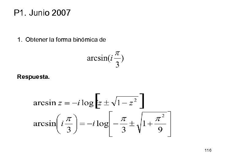 P 1. Junio 2007 1. Obtener la forma binómica de Respuesta. 116