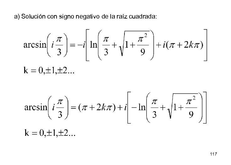 a) Solución con signo negativo de la raíz cuadrada: 117