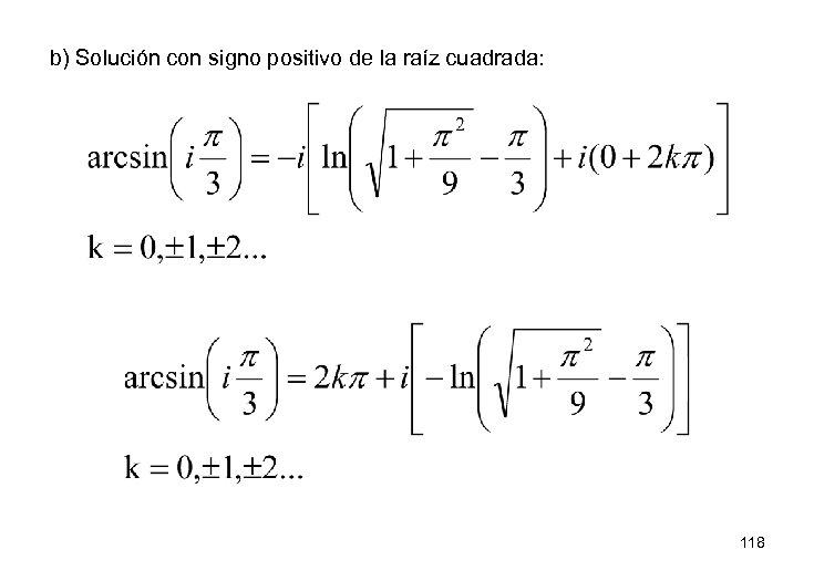 b) Solución con signo positivo de la raíz cuadrada: 118
