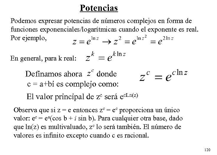 Potencias Podemos expresar potencias de números complejos en forma de funciones exponenciales/logarítmicas cuando el