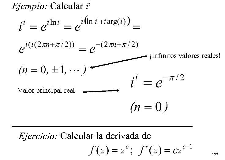 Ejemplo: Calcular ii ¡Infinitos valores reales! Valor principal real Ejercicio: Calcular la derivada de