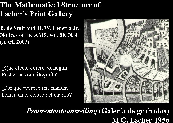 The Mathematical Structure of Escher's Print Gallery B. de Smit and H. W. Lenstra