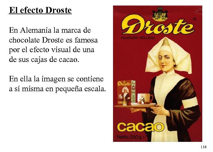 El efecto Droste En Alemania la marca de chocolate Droste es famosa por el