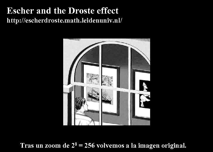 Escher and the Droste effect http: //escherdroste. math. leidenuniv. nl/ Tras un zoom de