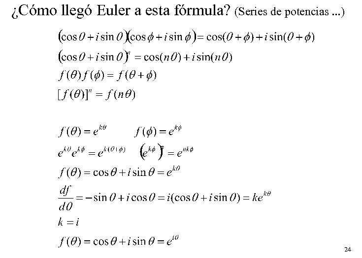 ¿Cómo llegó Euler a esta fórmula? (Series de potencias. . . ) 24