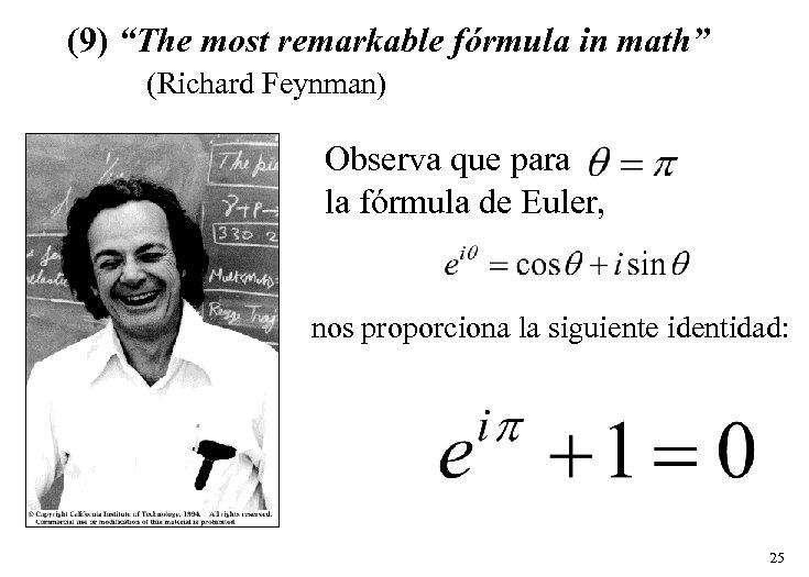 """(9) """"The most remarkable fórmula in math"""" (Richard Feynman) Observa que para la fórmula"""