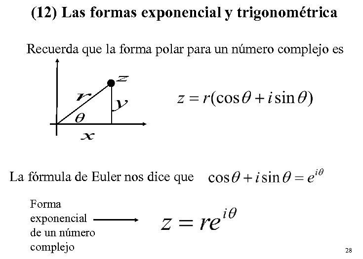 (12) Las formas exponencial y trigonométrica Recuerda que la forma polar para un número