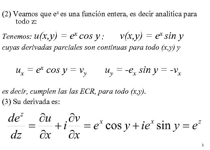(2) Veamos que ez es una función entera, es decir analítica para todo z: