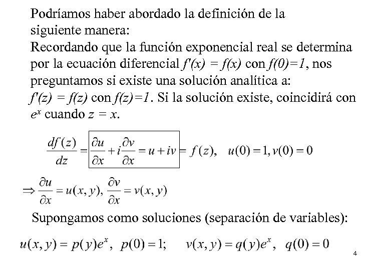 Podríamos haber abordado la definición de la siguiente manera: Recordando que la función exponencial