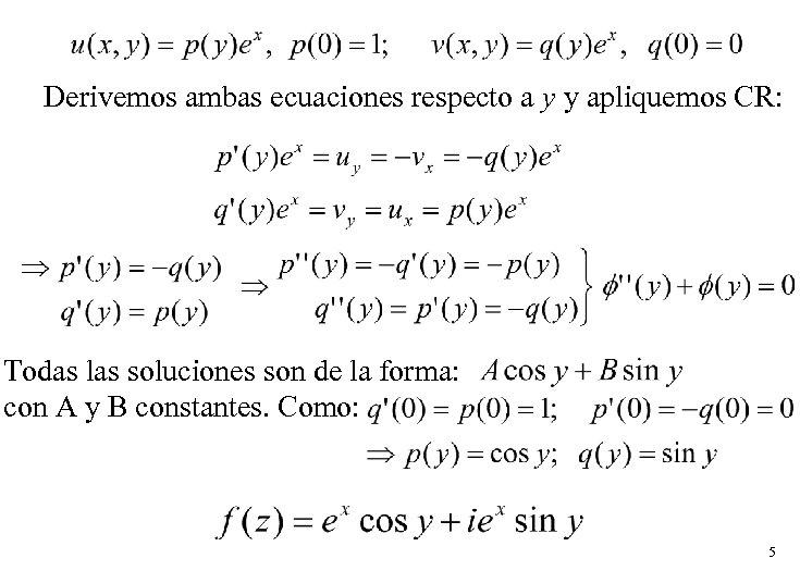 Derivemos ambas ecuaciones respecto a y y apliquemos CR: Todas las soluciones son de