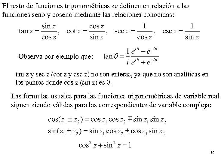 El resto de funciones trigonométricas se definen en relación a las funciones seno y