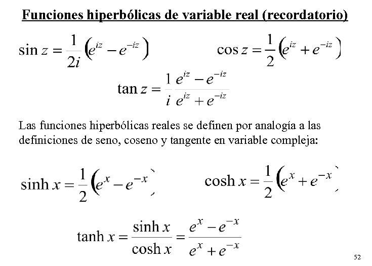 Funciones hiperbólicas de variable real (recordatorio) Las funciones hiperbólicas reales se definen por analogía