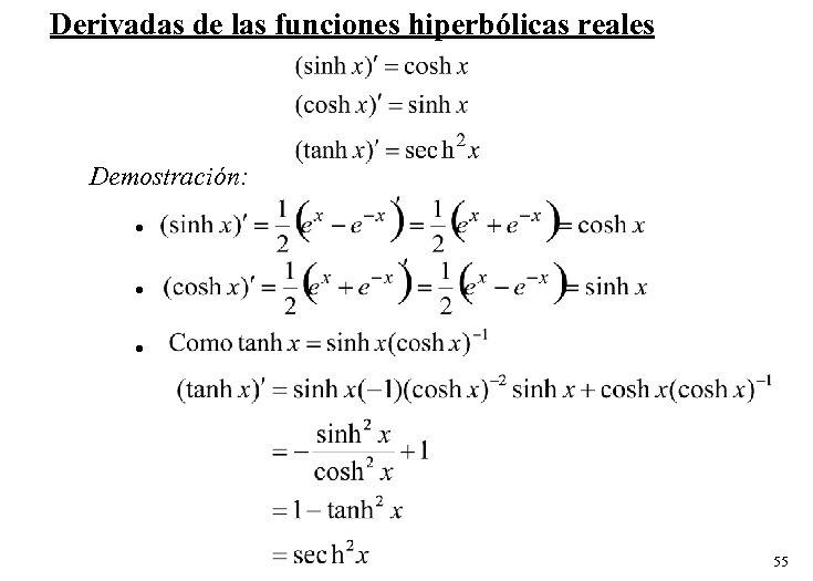 Derivadas de las funciones hiperbólicas reales Demostración: • • • 55