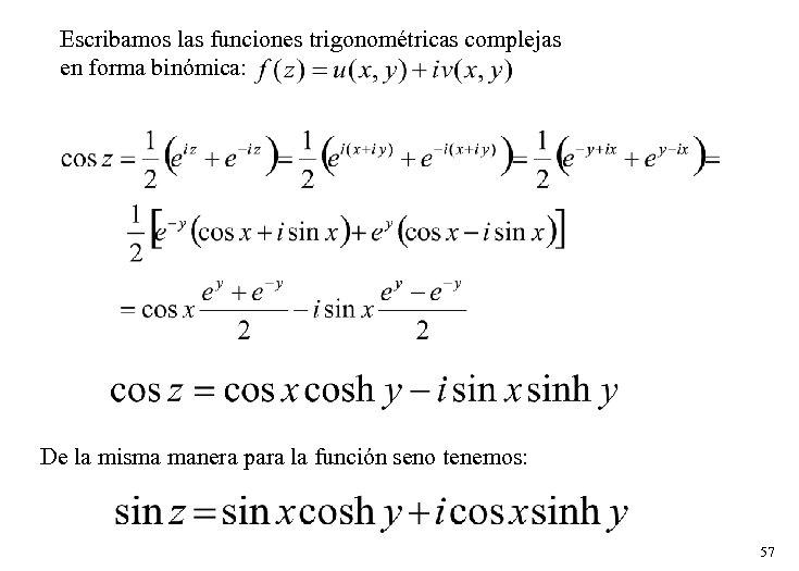 Escribamos las funciones trigonométricas complejas en forma binómica: De la misma manera para la