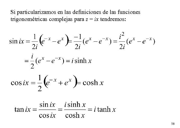 Si particularizamos en las definiciones de las funciones trigonométricas complejas para z = ix