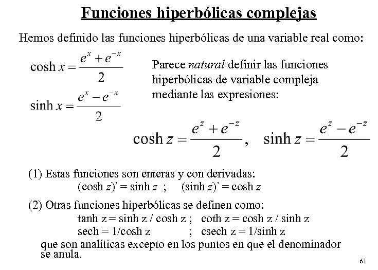 Funciones hiperbólicas complejas Hemos definido las funciones hiperbólicas de una variable real como: Parece