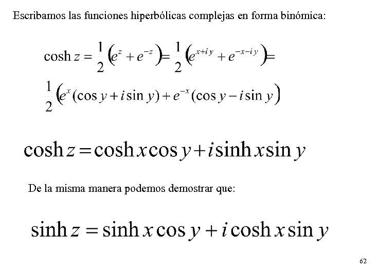 Escribamos las funciones hiperbólicas complejas en forma binómica: De la misma manera podemostrar que:
