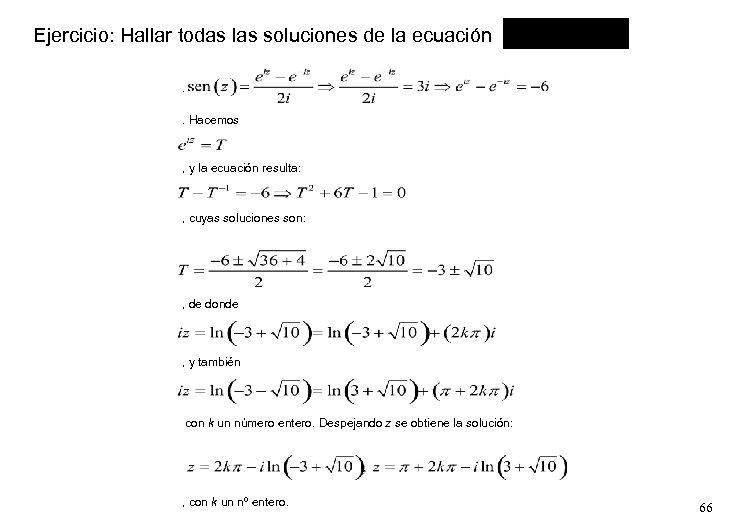Ejercicio: Hallar todas las soluciones de la ecuación . . Hacemos , y la