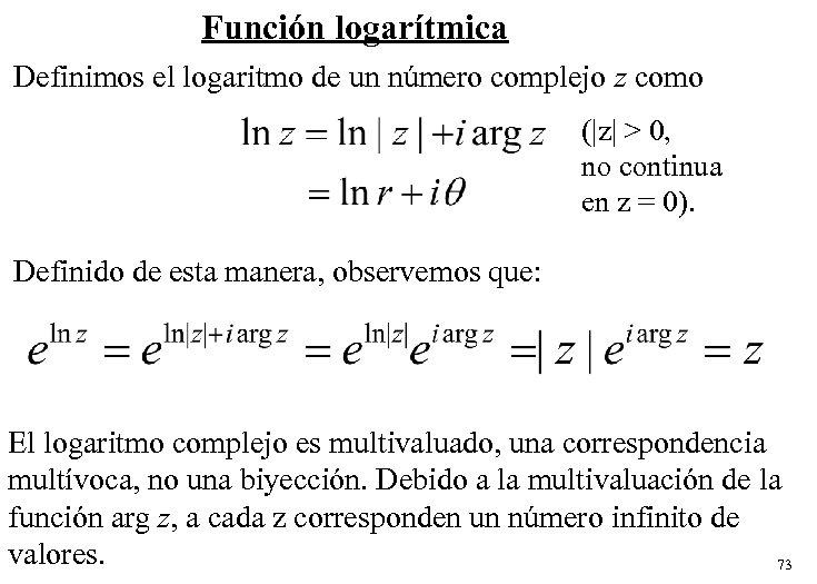 Función logarítmica Definimos el logaritmo de un número complejo z como (|z| > 0,
