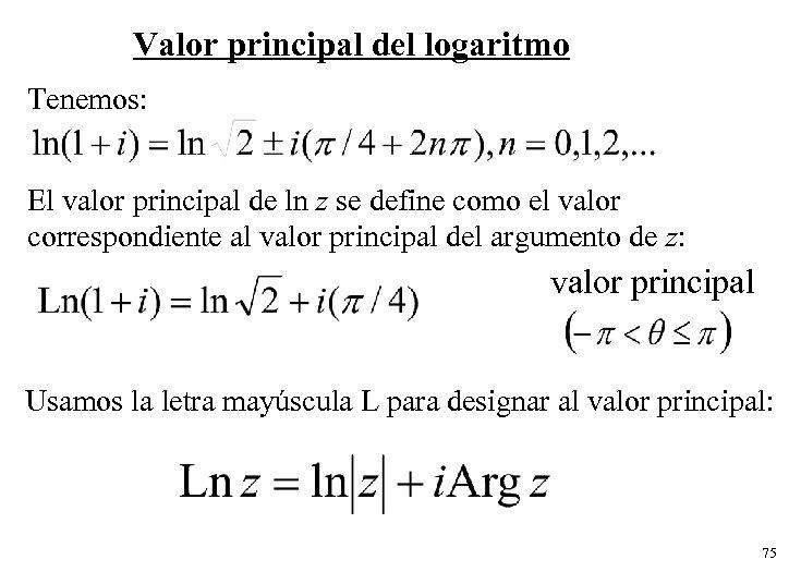 Valor principal del logaritmo Tenemos: El valor principal de ln z se define como