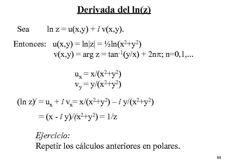 Derivada del ln(z) Sea ln z = u(x, y) + i v(x, y). Entonces: