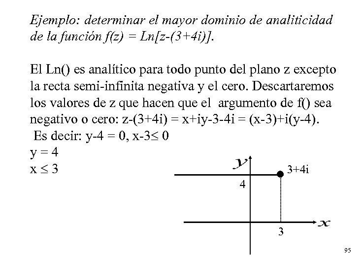 Ejemplo: determinar el mayor dominio de analiticidad de la función f(z) = Ln[z-(3+4 i)].