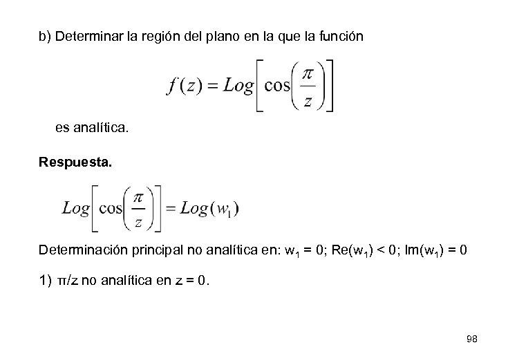 b) Determinar la región del plano en la que la función es analítica. Respuesta.