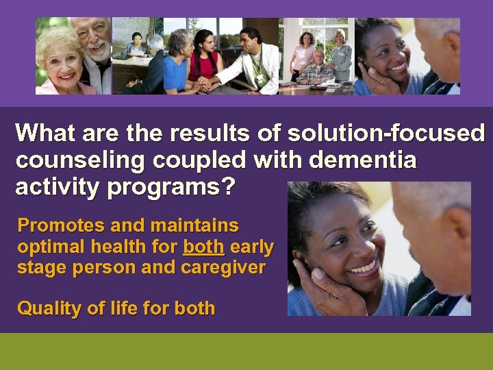 What are the results of solution-focused counseling coupled with dementia activity programs? Promotes
