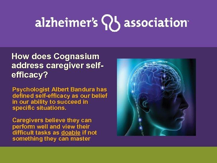 How does Cognasium address caregiver selfefficacy? Psychologist Albert Bandura has defined self-efficacy as