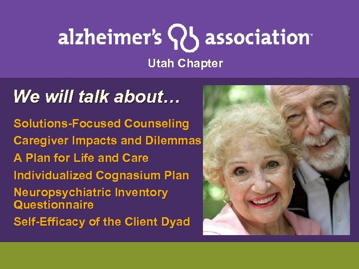 Utah Chapter We will talk about… Solutions-Focused Counseling Caregiver Impacts and Dilemmas A