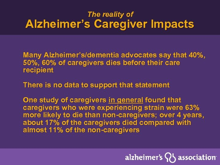 The reality of Alzheimer's Caregiver Impacts Many Alzheimer's/dementia advocates say that 40%, 50%, 60%