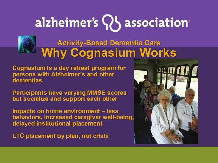 Activity-Based Dementia Care Why Cognasium Works Cognasium is a day retreat program for