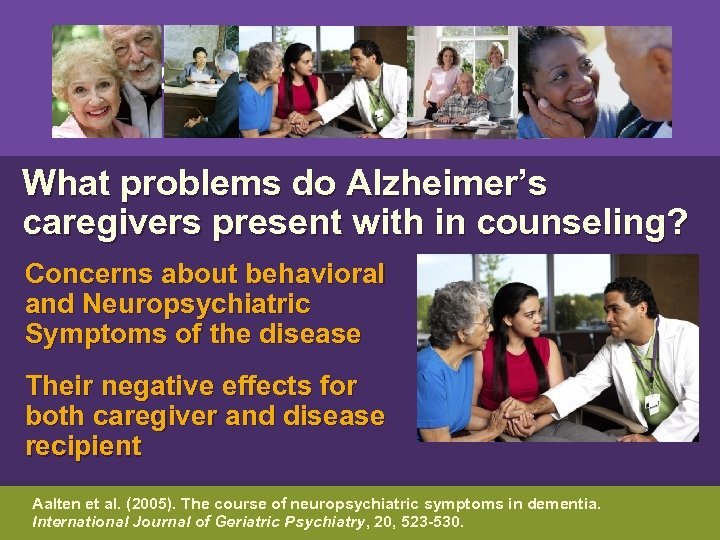 What problems do Alzheimer's caregivers present with in counseling? Concerns about behavioral and