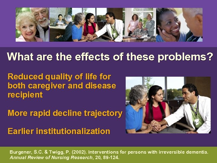 What are the effects of these problems? Reduced quality of life for both